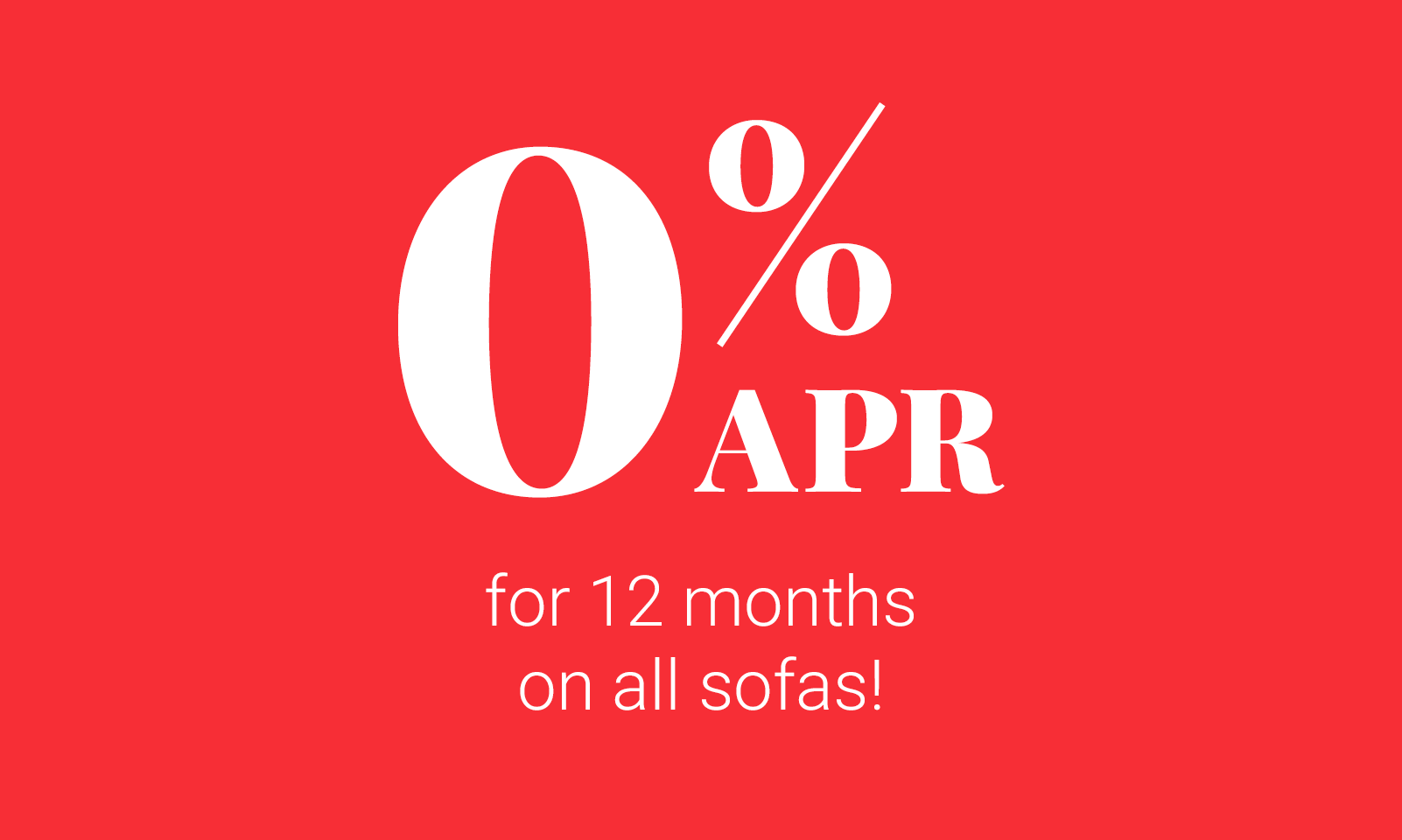 0% APR for 12 months on all sofas!